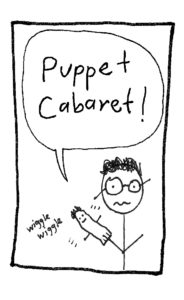 Puppet Cabaret! A stick figure with a wiggling hand puppet.