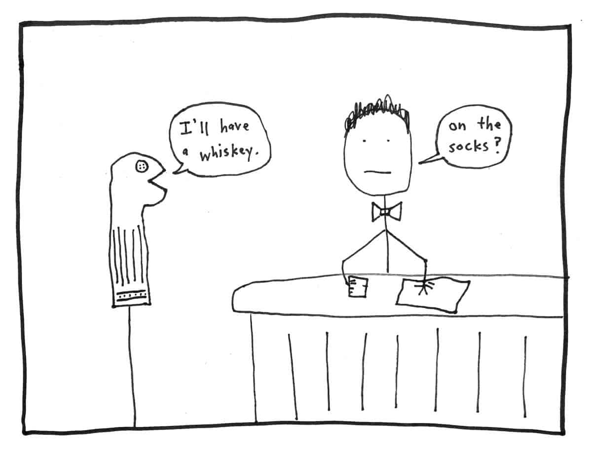 "Drawing of a sock puppet ordering whiskey and the bartender asking ""on the socks?"""
